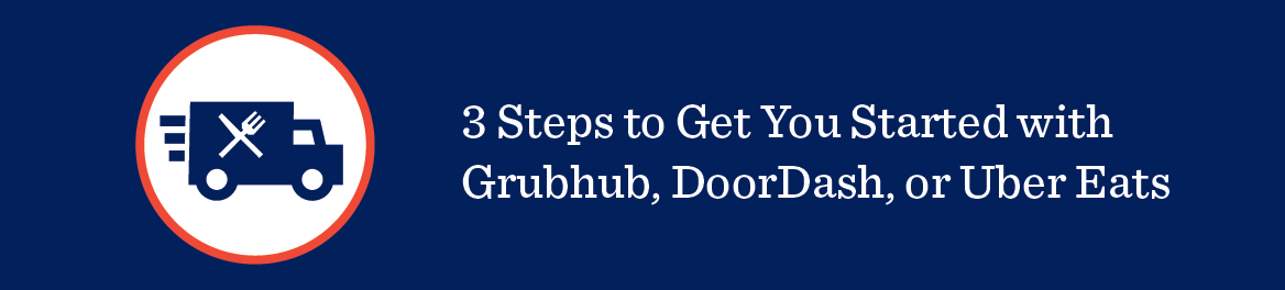 3 Steps to Get You Started with Grubhub, DoorDash or Uber Eats Banner