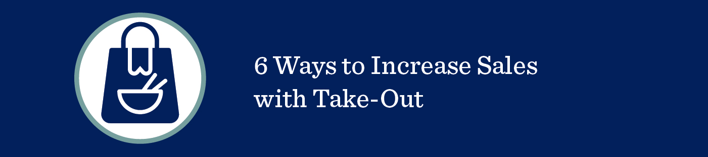 6 Ways to Increase Sales with Take-out during COVID-19 Coronavirus for restaurants